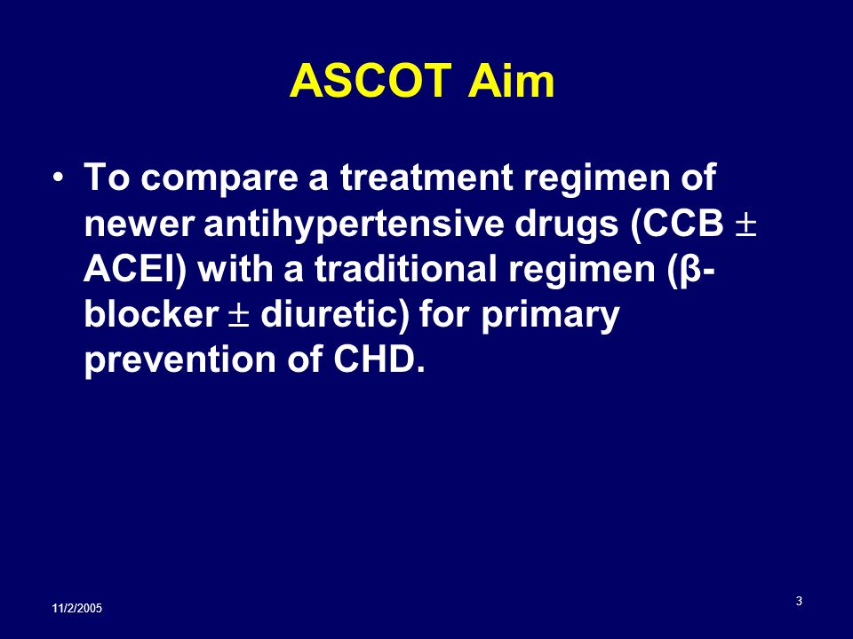 11/2/2005 4 ASCOT Design Prospective, randomized, open-label, blinded endpoint (PROBE) Randomization to CCB or β-blocker –Add-on drugs ACEI (CCB arm) or diuretic (β- blocker arm) Primary endpoint: Nonfatal MI + fatal CHD 19,257 participants Mean follow-up: 5.4 years Dahlof B, Sever PS, Poulter NR, et al.; ASCOT Investigators.