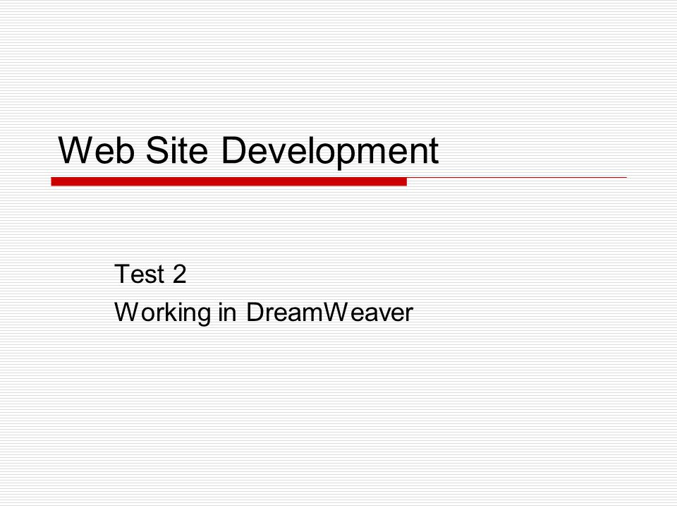 Web Site Development Test 2 Working in DreamWeaver