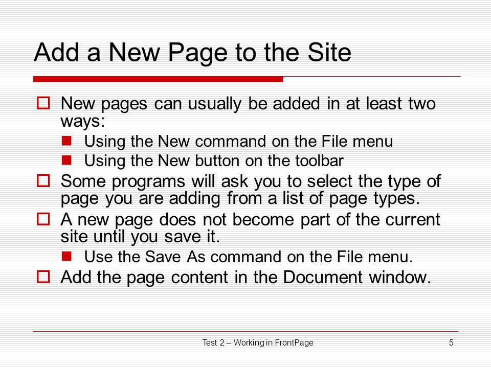 Test 2 – Working in FrontPage15 File Name Rules for Web Pages  Never use spaces within, before, or after the name  Never use unusual characters within a file name.