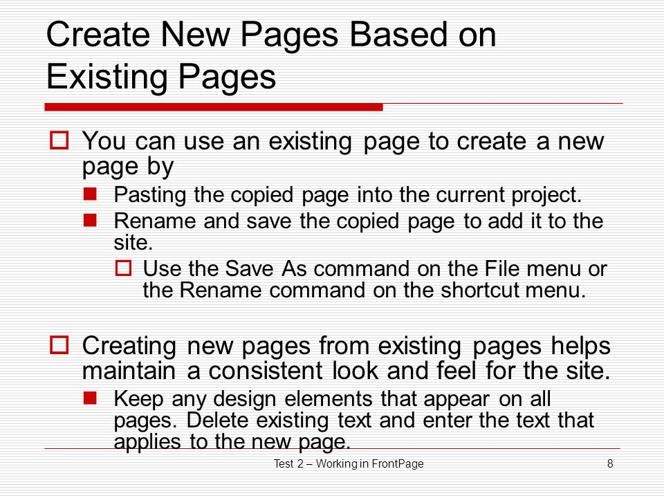 Test 2 – Working in FrontPage8 Create New Pages Based on Existing Pages  You can use an existing page to create a new page by Pasting the copied page into the current project.