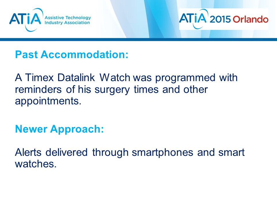 Past Accommodation: A Timex Datalink Watch was programmed with reminders of his surgery times and other appointments.