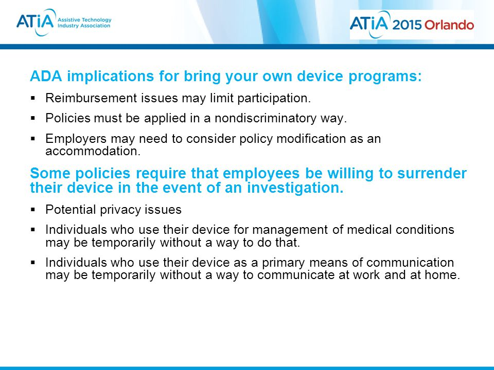 ADA implications for bring your own device programs:  Reimbursement issues may limit participation.  Policies must be applied in a nondiscriminatory