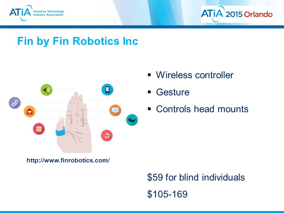 Fin by Fin Robotics Inc http://www.finrobotics.com/  Wireless controller  Gesture  Controls head mounts $59 for blind individuals $105-169