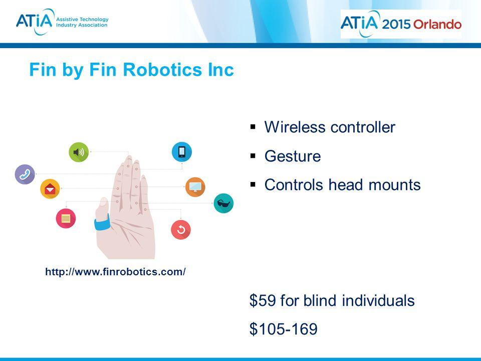Fin by Fin Robotics Inc http://www.finrobotics.com/  Wireless controller  Gesture  Controls head mounts $59 for blind individuals $105-169