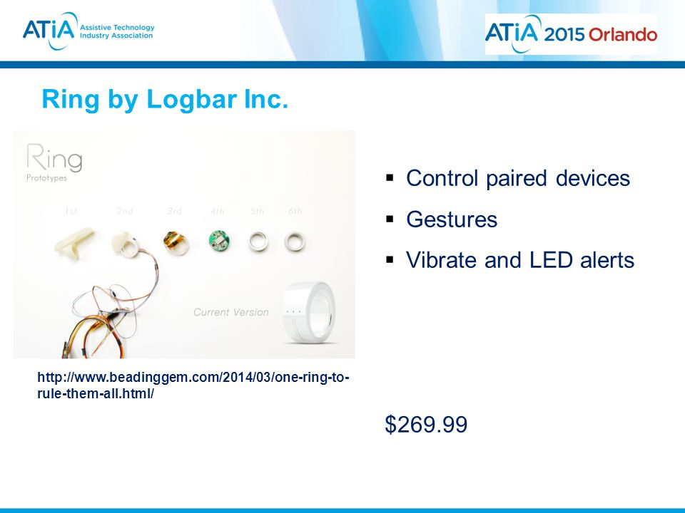 Ring by Logbar Inc. http://www.beadinggem.com/2014/03/one-ring-to- rule-them-all.html/  Control paired devices  Gestures  Vibrate and LED alerts $2
