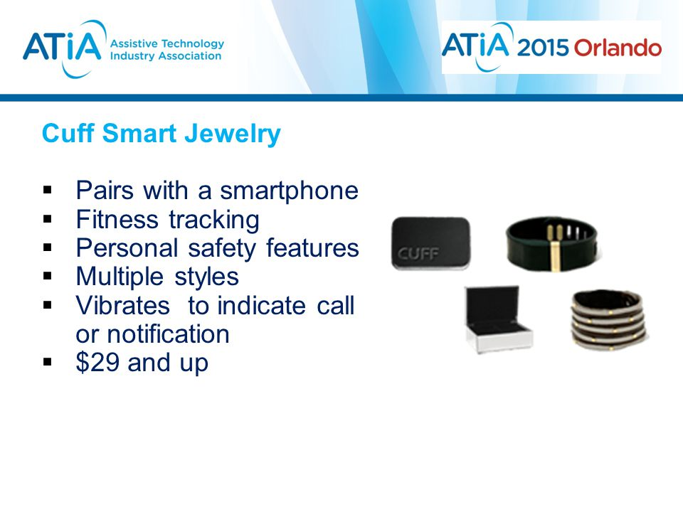 Cuff Smart Jewelry  Pairs with a smartphone  Fitness tracking  Personal safety features  Multiple styles  Vibrates to indicate call or notificati
