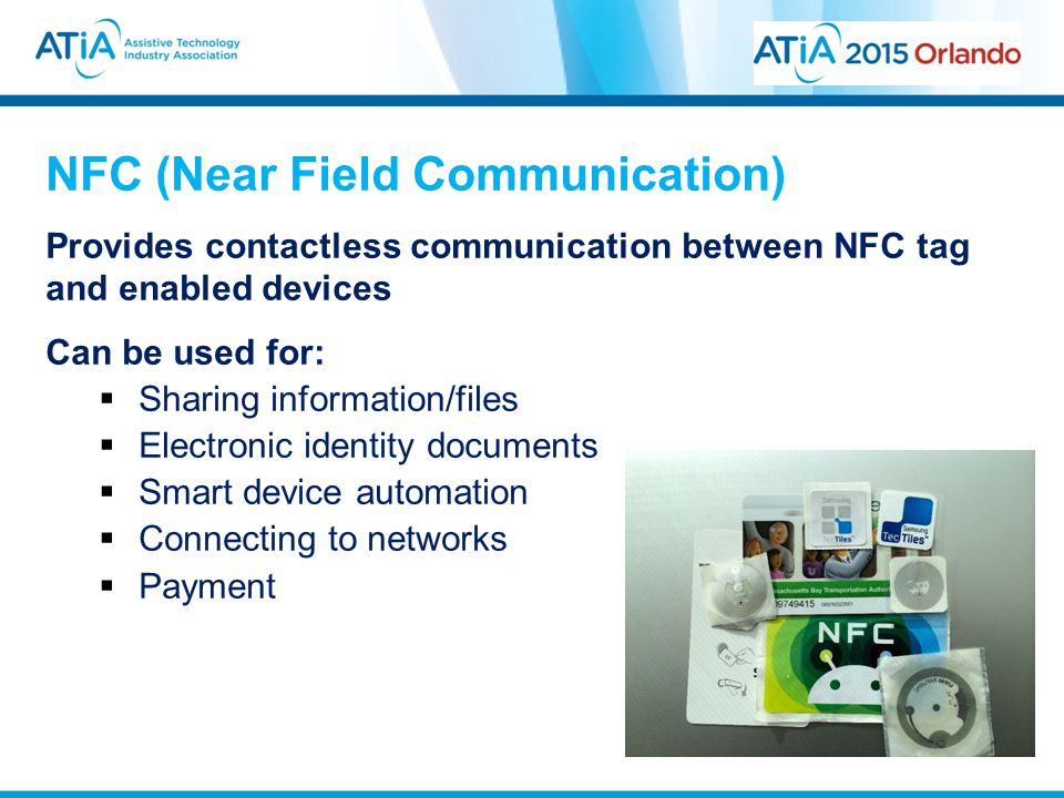 NFC (Near Field Communication) Provides contactless communication between NFC tag and enabled devices Can be used for:  Sharing information/files  Electronic identity documents  Smart device automation  Connecting to networks  Payment