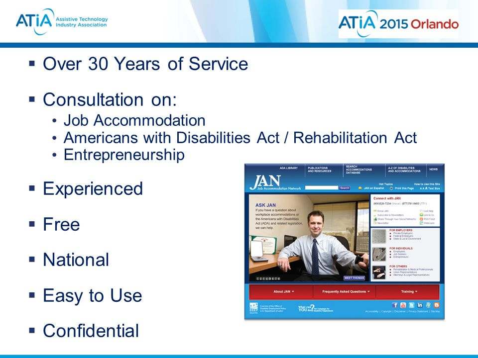  Over 30 Years of Service  Consultation on: Job Accommodation Americans with Disabilities Act / Rehabilitation Act Entrepreneurship  Experienced 