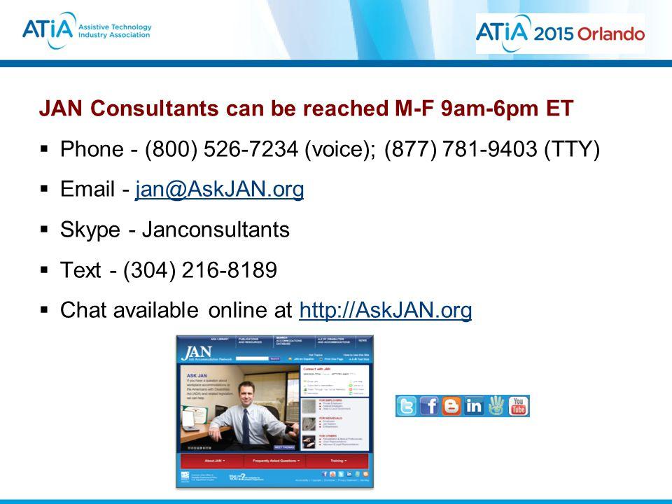 JAN Consultants can be reached M-F 9am-6pm ET  Phone - (800) 526-7234 (voice); (877) 781-9403 (TTY)  Email - jan@AskJAN.orgjan@AskJAN.org  Skype - Janconsultants  Text - (304) 216-8189  Chat available online at http://AskJAN.orghttp://AskJAN.org