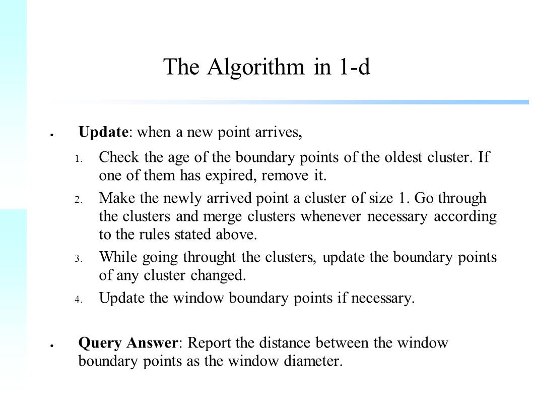 The Algorithm in 1-d ● Update: when a new point arrives, 1.