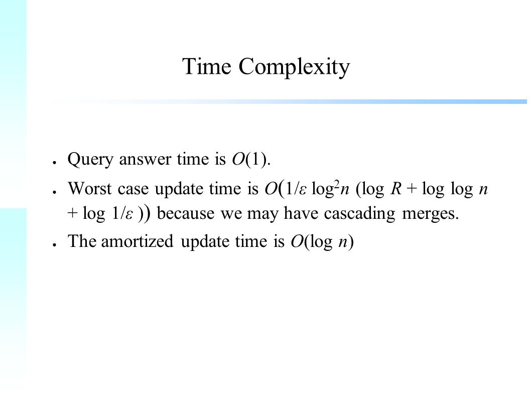 Time Complexity ● Query answer time is O(1).