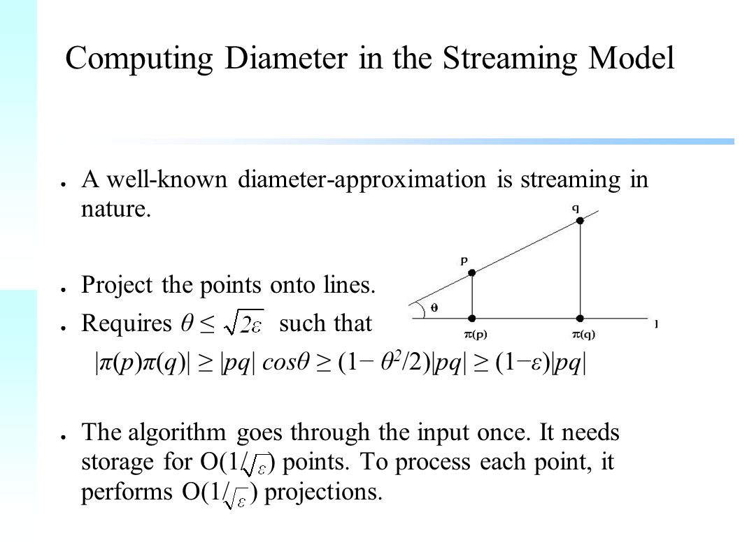 Computing Diameter in the Streaming Model ● A well-known diameter-approximation is streaming in nature.