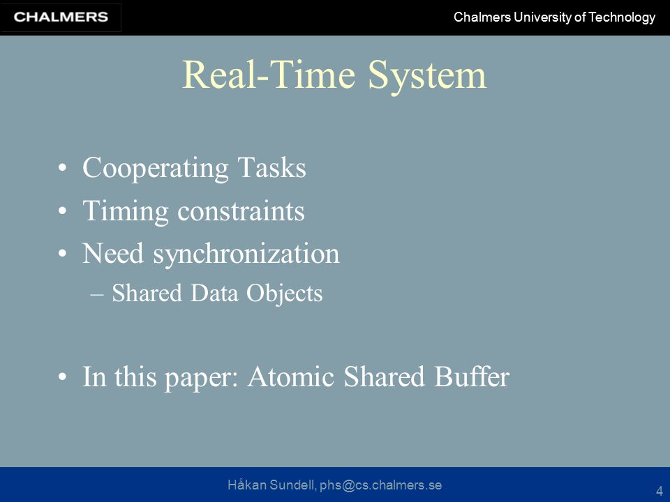 Håkan Sundell, phs@cs.chalmers.se Chalmers University of Technology 4 Real-Time System Cooperating Tasks Timing constraints Need synchronization –Shared Data Objects In this paper: Atomic Shared Buffer