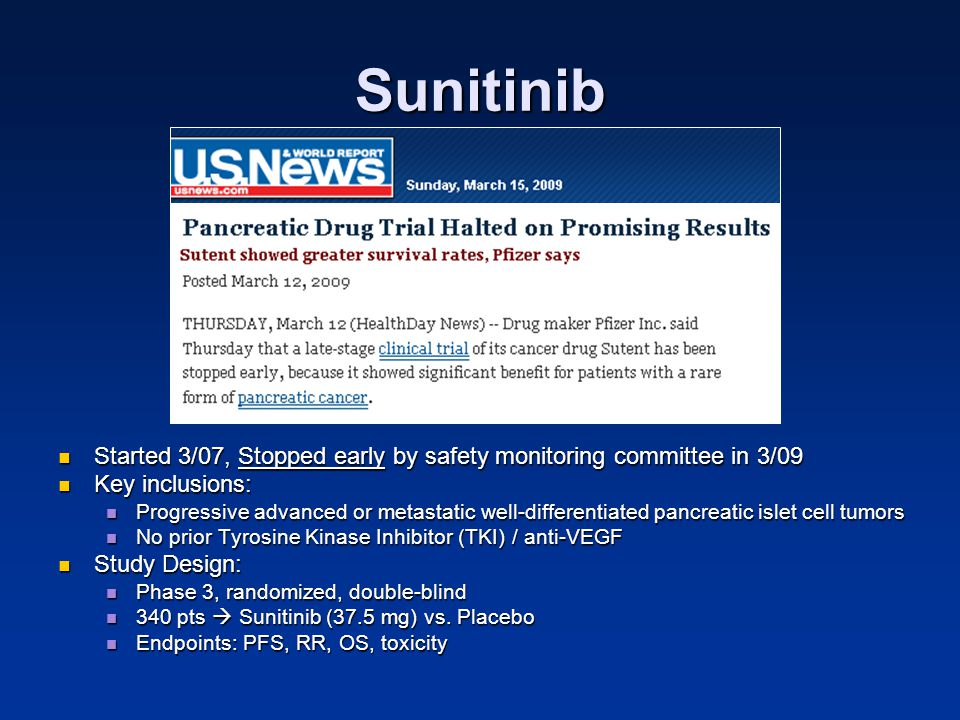 Sunitinib Started 3/07, Stopped early by safety monitoring committee in 3/09 Started 3/07, Stopped early by safety monitoring committee in 3/09 Key in