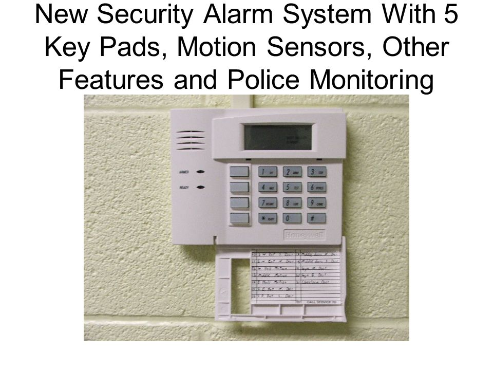 New Security Alarm System With 5 Key Pads, Motion Sensors, Other Features and Police Monitoring