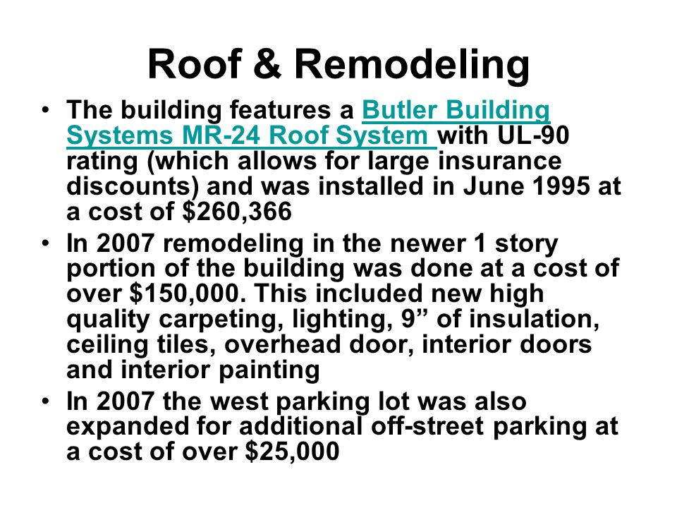 Roof & Remodeling The building features a Butler Building Systems MR-24 Roof System with UL-90 rating (which allows for large insurance discounts) and