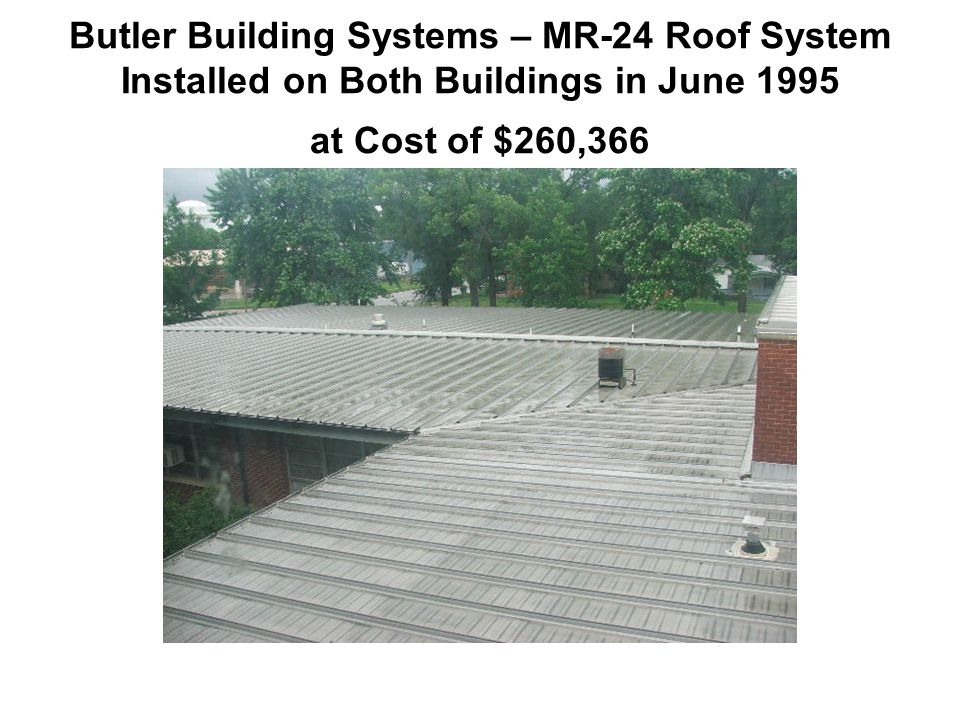 Butler Building Systems – MR-24 Roof System Installed on Both Buildings in June 1995 at Cost of $260,366