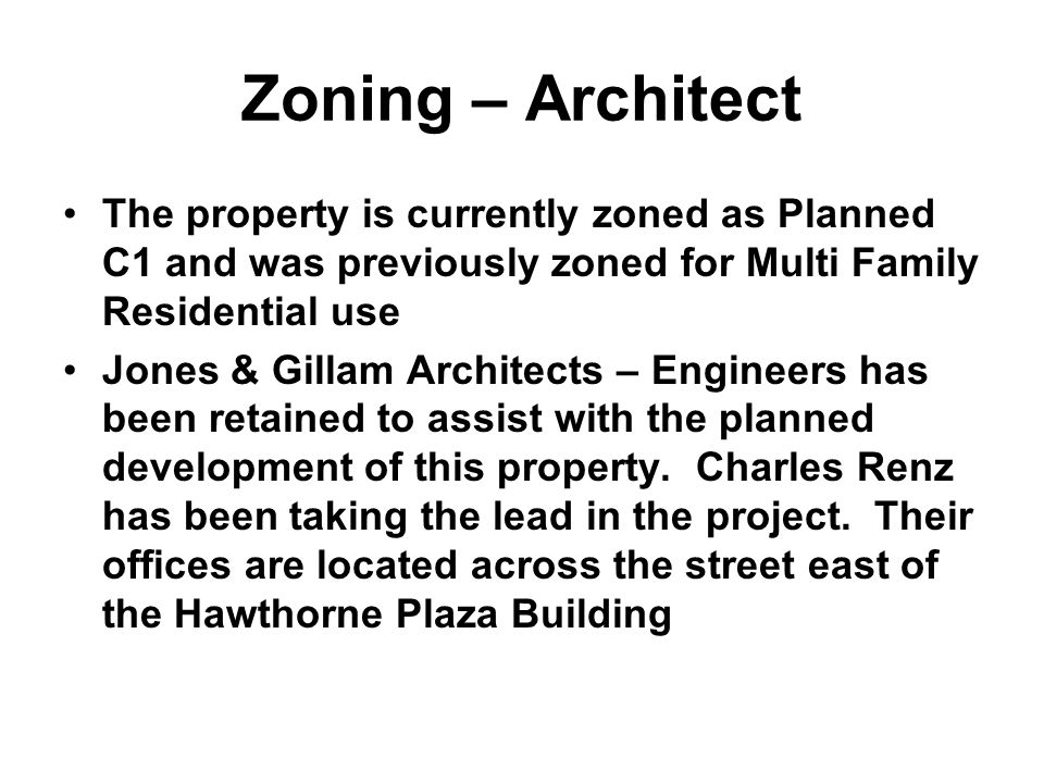 Zoning – Architect The property is currently zoned as Planned C1 and was previously zoned for Multi Family Residential use Jones & Gillam Architects –