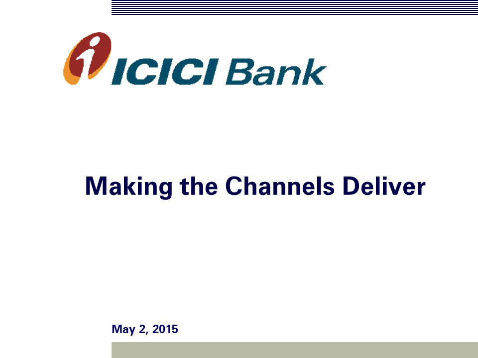 Redefining Concept of Reach @ ICICI We redefined the meaning of reach Transaction banking Anywhere, Anytime banking Pioneered electronic channels Retail finance Offer home delivery of loans Created an infrastructure of Branches - 564 ATMs- 1950 Call centre- 2948 seats Delivery Channels *- 4396 Feet on street- 39338 Manufacturer tie-ups- 90 Reach @ ICICI Bank * Delivery Channels defined as the number of DMA, Dealers and other product delivery channels for retail assets