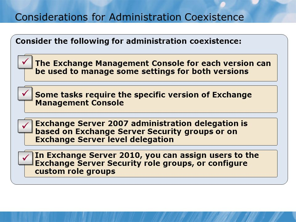 Considerations for Administration Coexistence Consider the following for administration coexistence: In Exchange Server 2010, you can assign users to