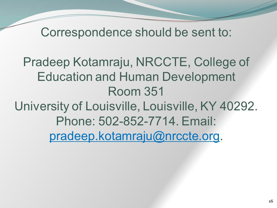 16 Correspondence should be sent to: Pradeep Kotamraju, NRCCTE, College of Education and Human Development Room 351 University of Louisville, Louisvil