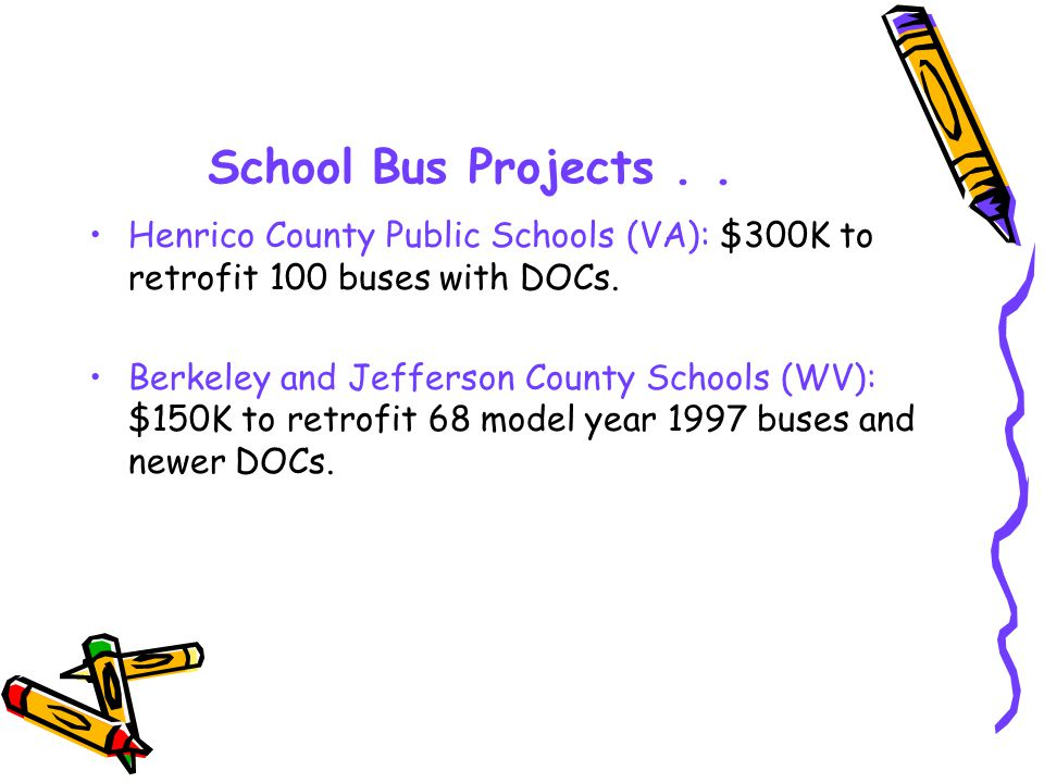 School Bus Projects.. Henrico County Public Schools (VA): $300K to retrofit 100 buses with DOCs.