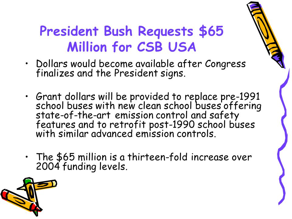 President Bush Requests $65 Million for CSB USA Dollars would become available after Congress finalizes and the President signs.