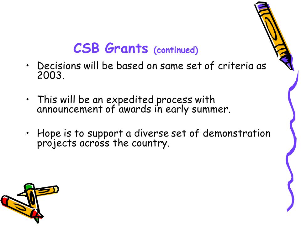 CSB Grants (continued) Decisions will be based on same set of criteria as 2003.