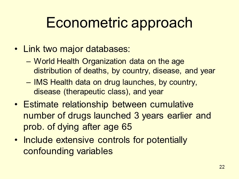 22 Econometric approach Link two major databases: –World Health Organization data on the age distribution of deaths, by country, disease, and year –IM