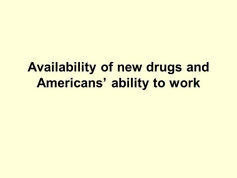 Availability of new drugs and Americans' ability to work