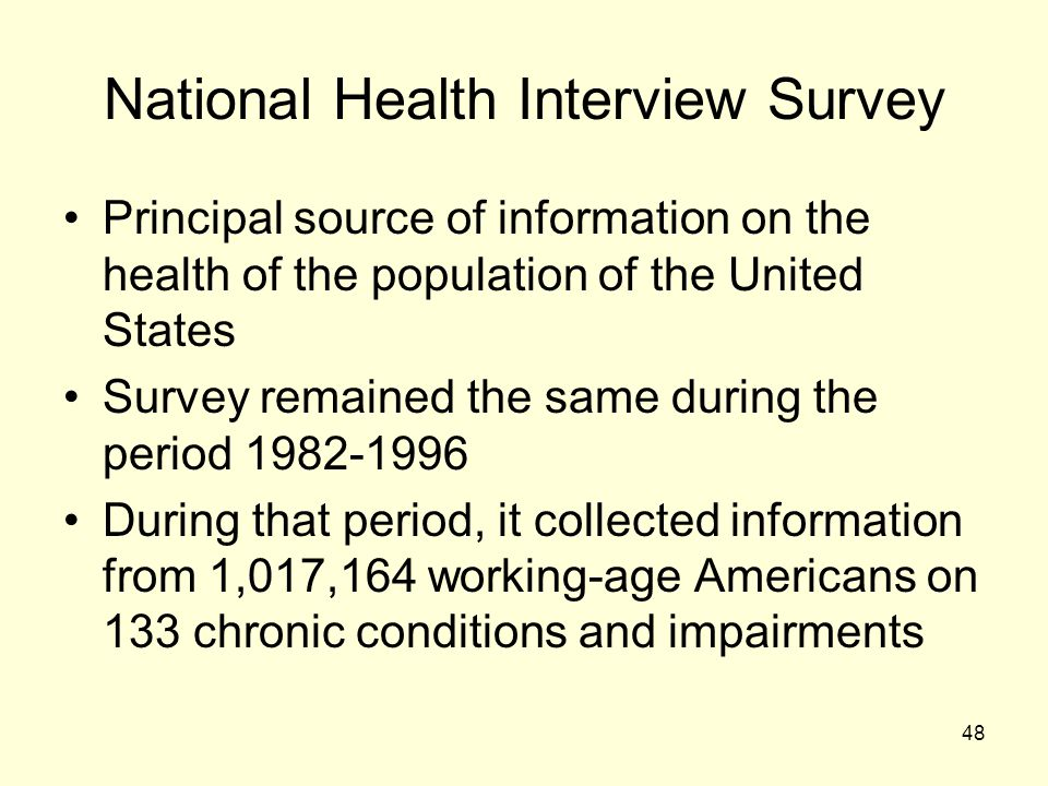 48 National Health Interview Survey Principal source of information on the health of the population of the United States Survey remained the same duri