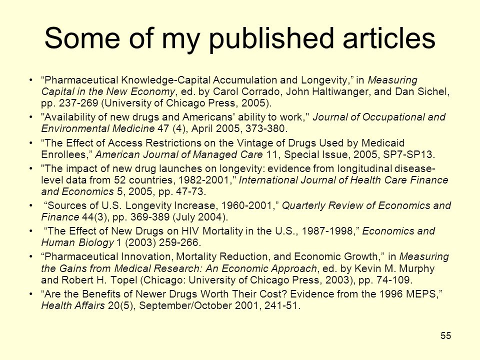 "55 Some of my published articles ""Pharmaceutical Knowledge-Capital Accumulation and Longevity,"" in Measuring Capital in the New Economy, ed. by Carol"