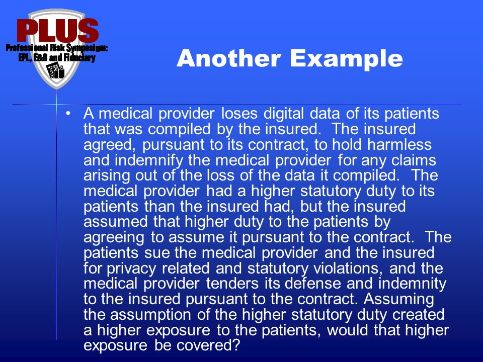 Another Example A medical provider loses digital data of its patients that was compiled by the insured. The insured agreed, pursuant to its contract,