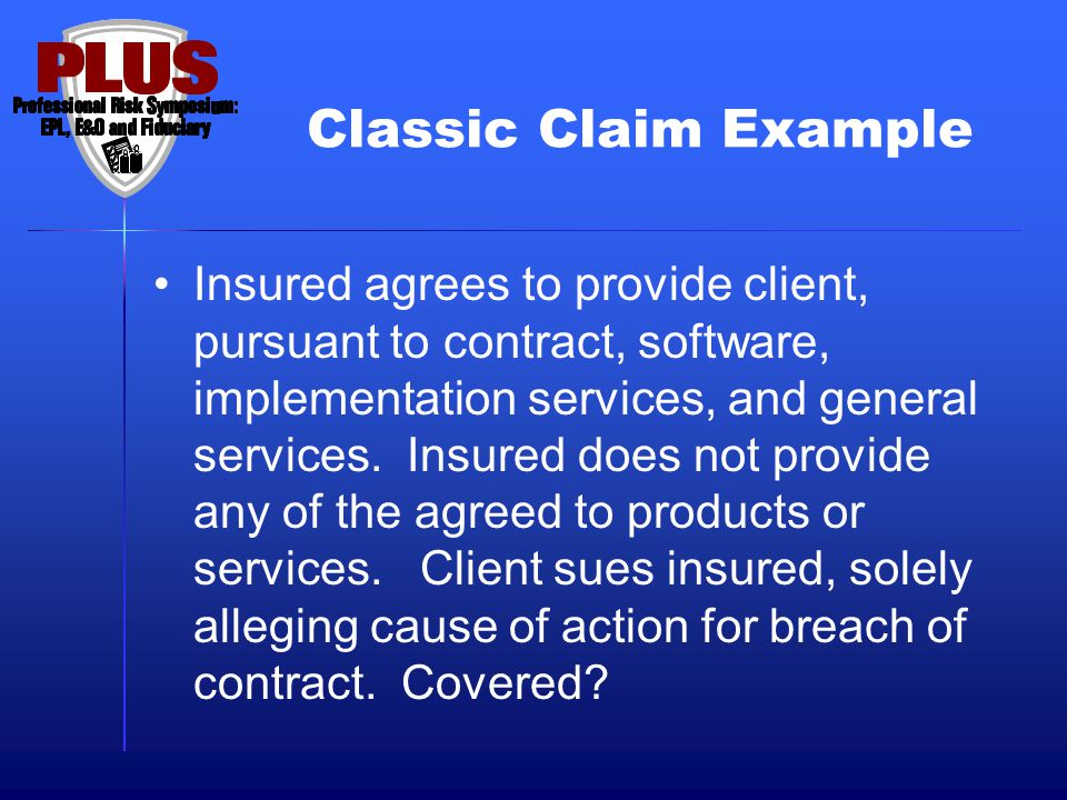 Classic Claim Example Insured agrees to provide software and hardware services to a law firm for its billing system.