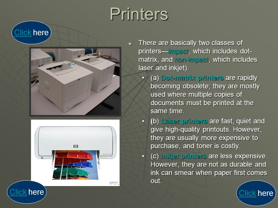 Printers  There are basically two classes of printers—impact, which includes dot- matrix, and non-impact, which includes laser and inkjet). (a) Dot-m