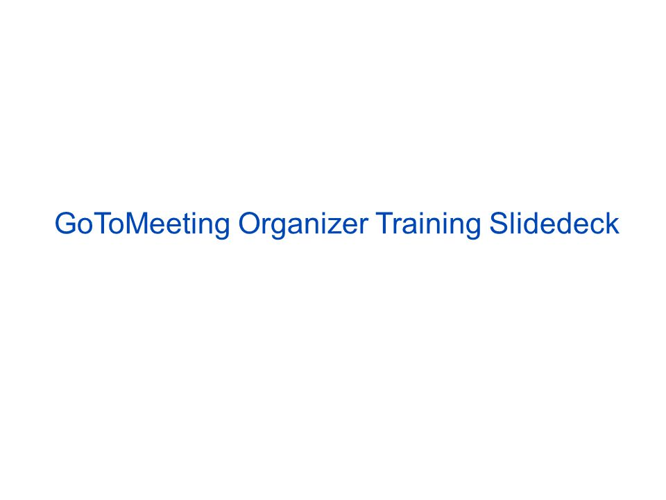 GoToMeeting Organizer Training Slidedeck