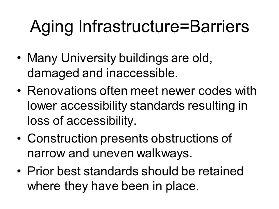 Aging Infrastructure=Barriers Many University buildings are old, damaged and inaccessible.