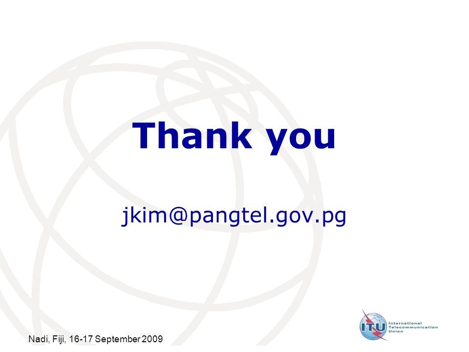 Nadi, Fiji, 16-17 September 2009 Thank you jkim@pangtel.gov.pg
