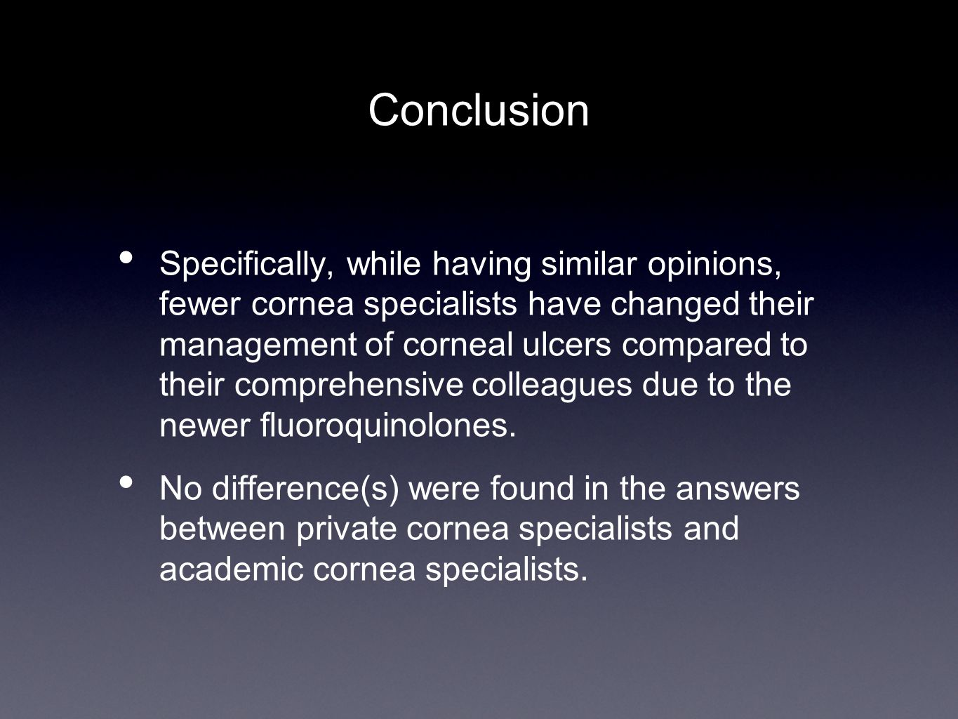 Conclusion Specifically, while having similar opinions, fewer cornea specialists have changed their management of corneal ulcers compared to their comprehensive colleagues due to the newer fluoroquinolones.