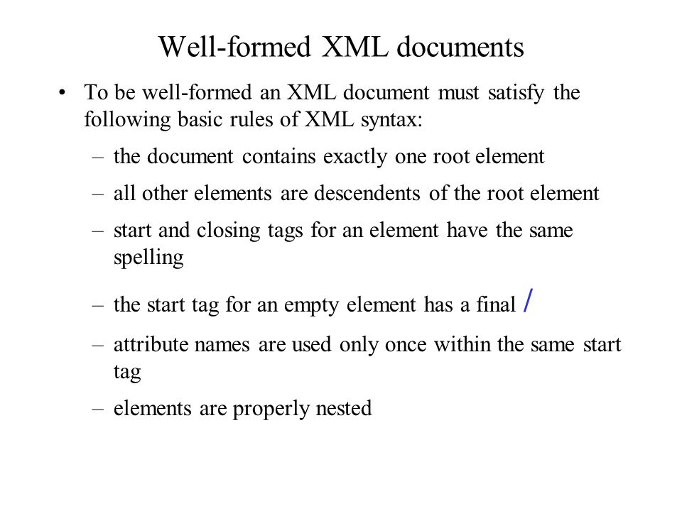 Example well-formed XML document The Daffodils William Wordsworth I wandered lonely as a cloud That floats on high o'er vales and hills When all at once I saw a crowd A host of golden daffodils Something something something Something something something else...