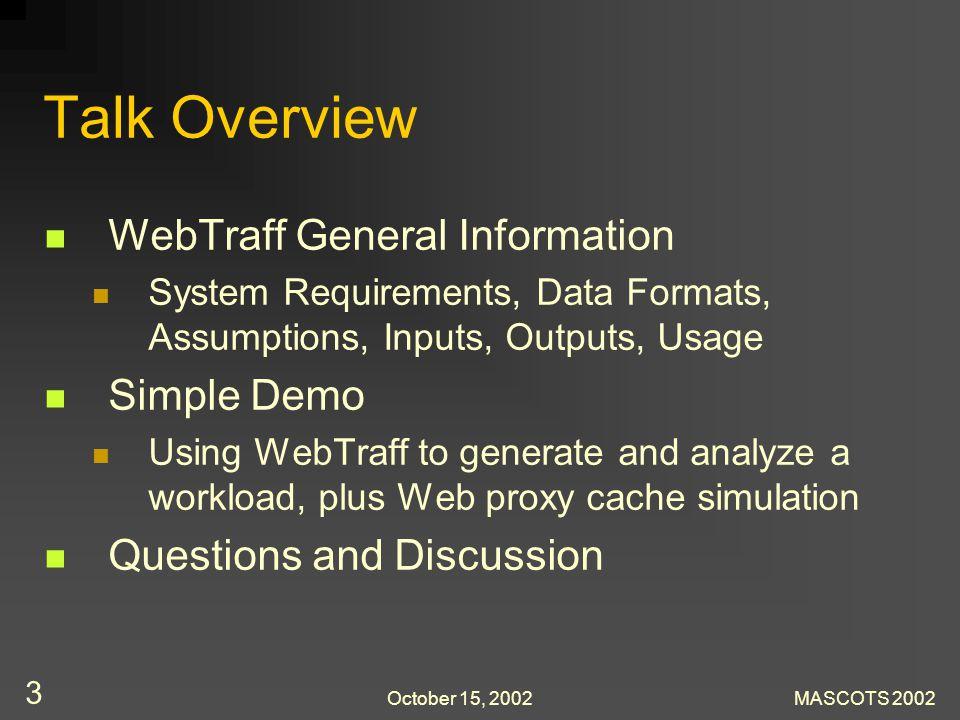October 15, 2002MASCOTS 2002 3 Talk Overview WebTraff General Information System Requirements, Data Formats, Assumptions, Inputs, Outputs, Usage Simpl