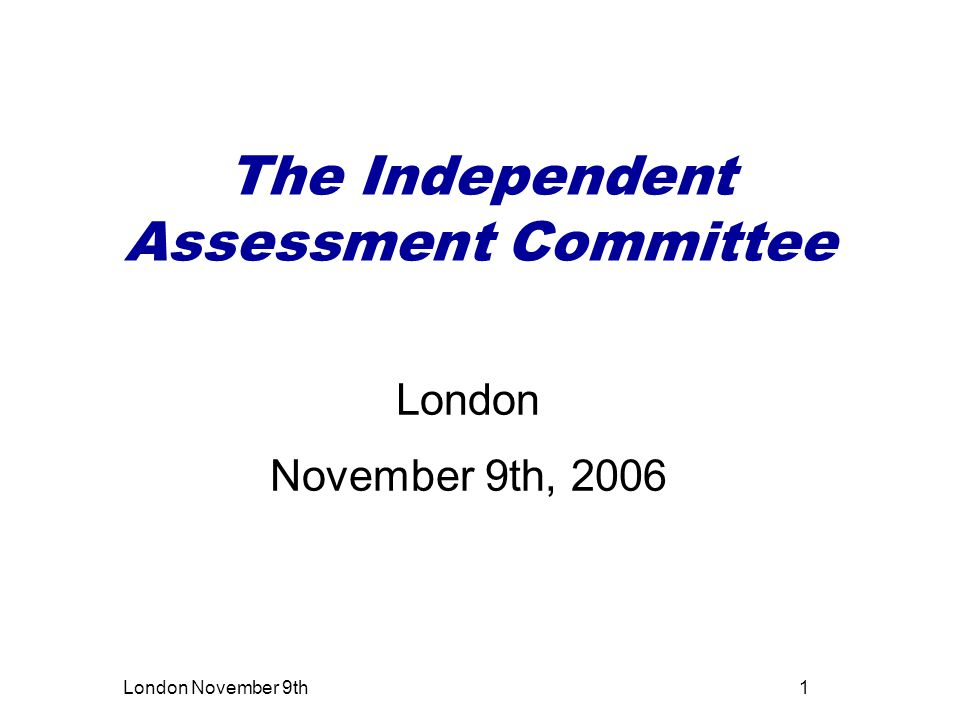 London November 9th1 The Independent Assessment Committee London November 9th, 2006