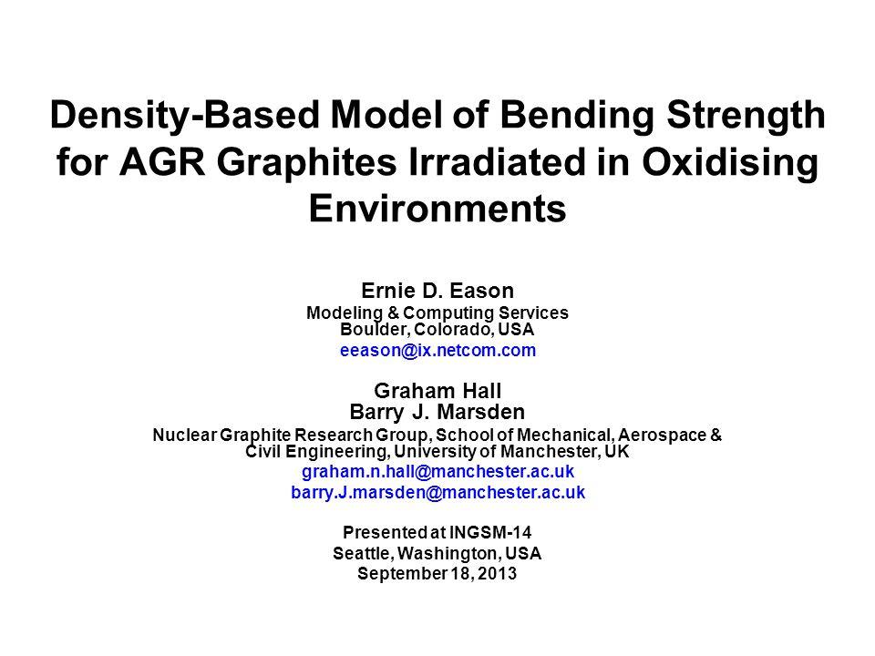 Density-Based Model of Bending Strength for AGR Graphites Irradiated in Oxidising Environments Ernie D. Eason Modeling & Computing Services Boulder, C