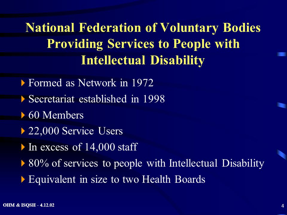 OHM & ISQSH - 4.12.02 4 National Federation of Voluntary Bodies Providing Services to People with Intellectual Disability  Formed as Network in 1972