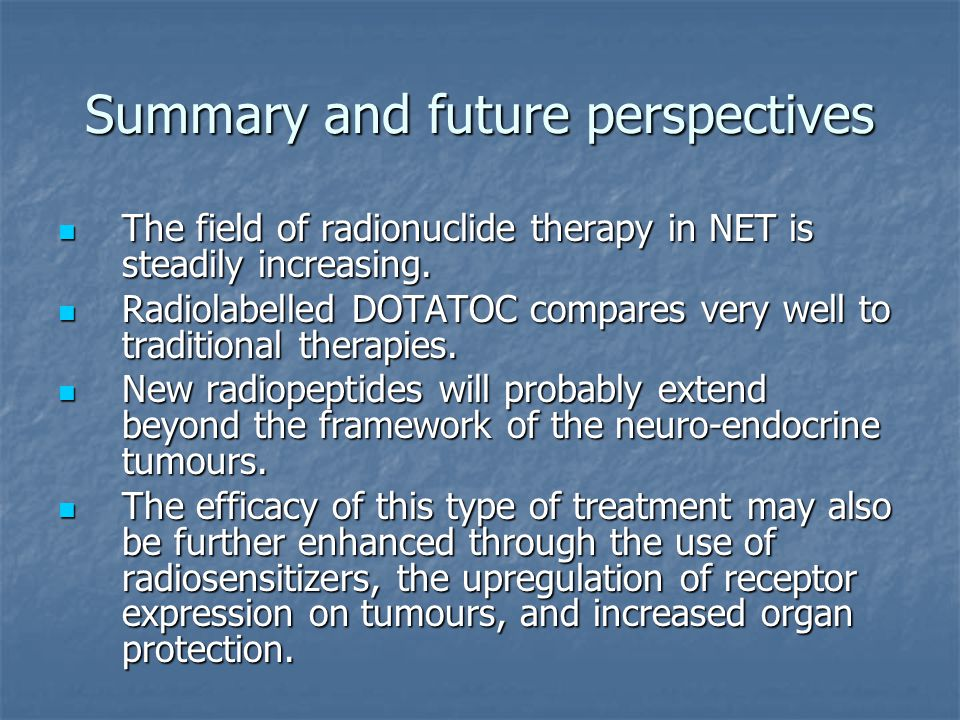 Summary and future perspectives The field of radionuclide therapy in NET is steadily increasing. The field of radionuclide therapy in NET is steadily