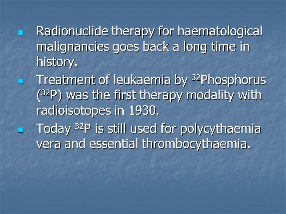 Radionuclide therapy for haematological malignancies goes back a long time in history.
