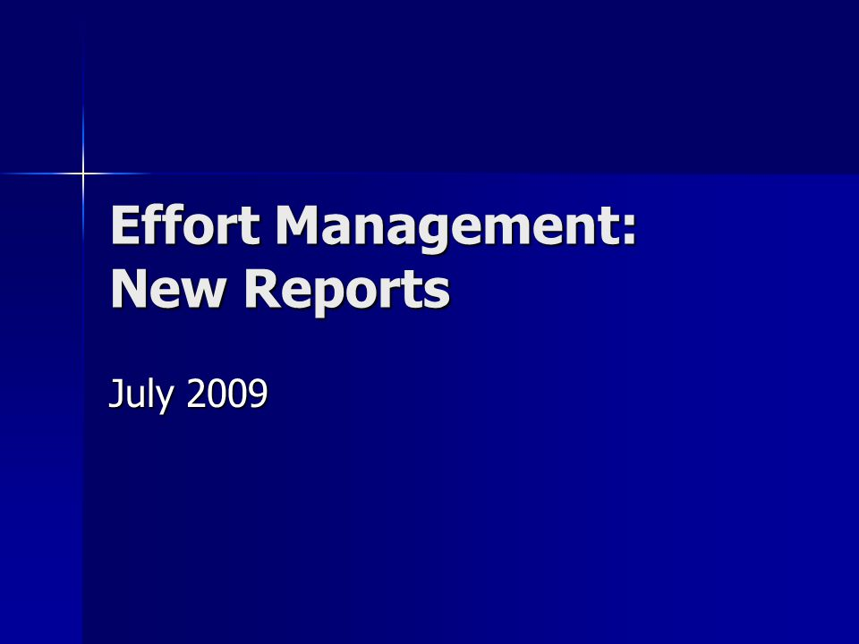 Effort Management: New Reports July 2009