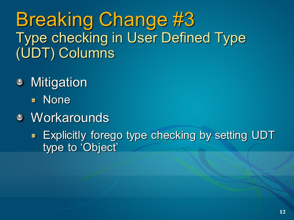 12 Breaking Change #3 Type checking in User Defined Type (UDT) Columns MitigationNoneWorkarounds Explicitly forego type checking by setting UDT type to 'Object'