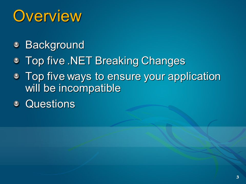 3 Overview Background Top five.NET Breaking Changes Top five ways to ensure your application will be incompatible Questions