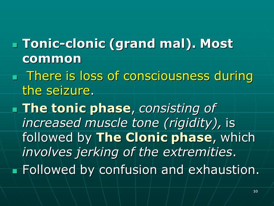 10 Tonic-clonic (grand mal).Most common Tonic-clonic (grand mal).